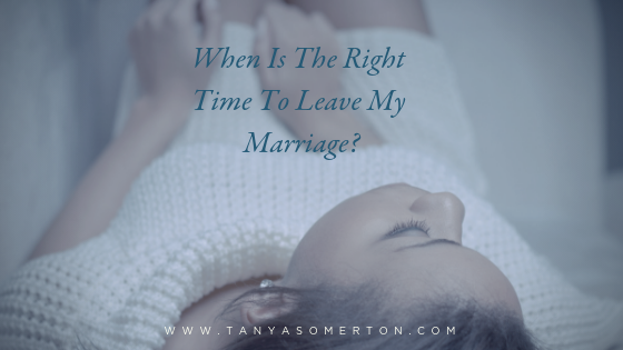 Blog When is the right time to leave my marriage?
