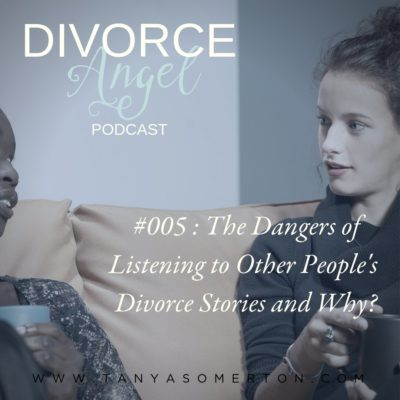 The Dangers Of Listening To Other People's Divorce Stories And Why?