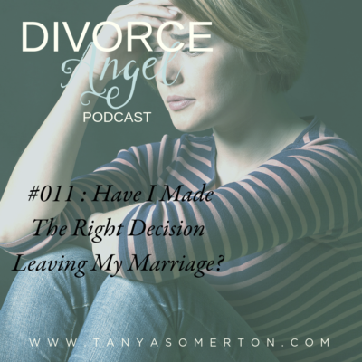 Have I Made The Right Decision Leaving My Marriage ?