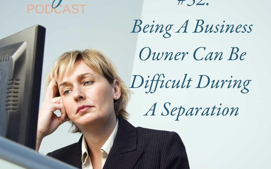 Being A Business Owner Can Be Difficult During A Separation