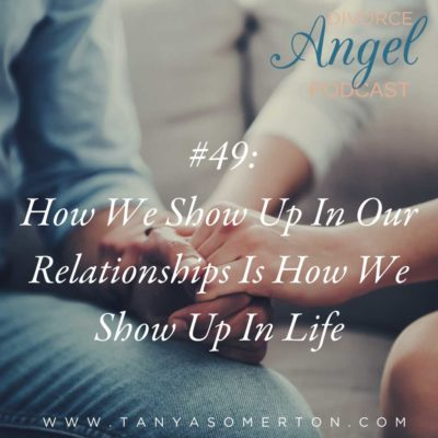 How We Show Up In Our Relationships Is How We Show Up In Life