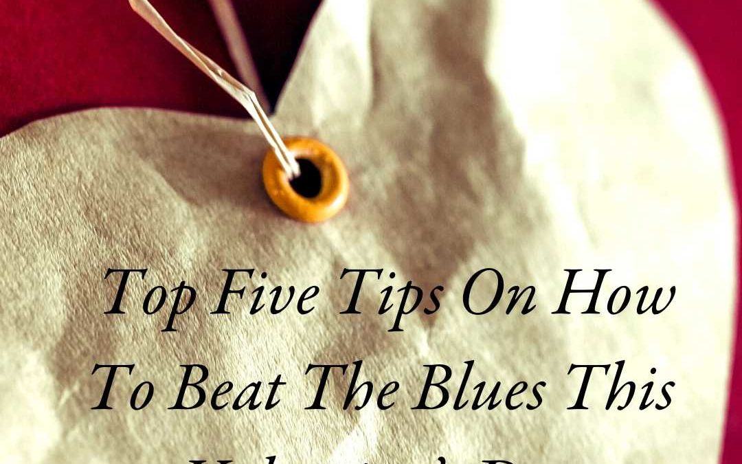 Top Five Tips On How To Beat The Blues This Valentine's Day