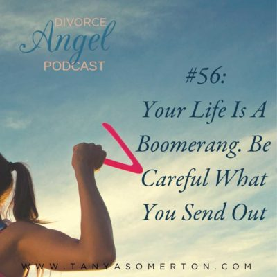 Your Life Is A Boomerang. Be Careful What You Send Out