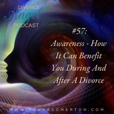 Awareness – How It Can Benefit You During And After A Divorce