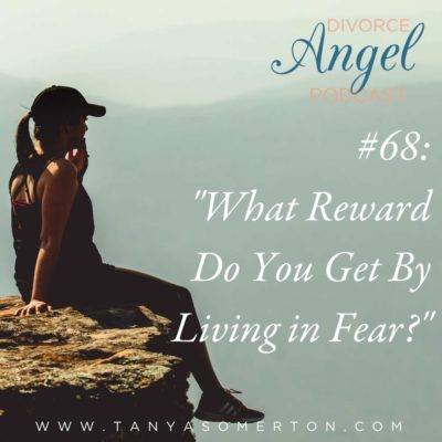 What Reward Do You Get By Living in Fear?