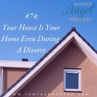 Your House Is Your Home Even During A Divorce