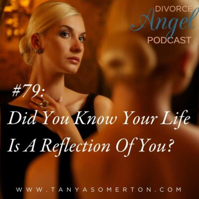 Did You Know Your Life Is A Reflection Of You?