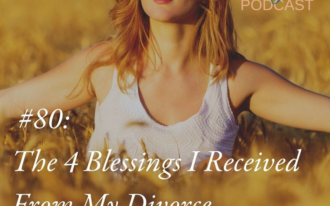 The 4 Blessings I Received From My Divorce