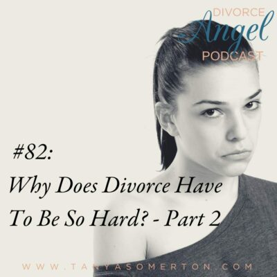 Why Does Divorce Have To Be So Hard? – Part 2