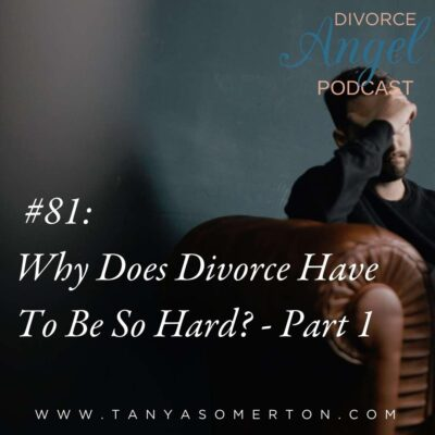 Why Does Divorce Have To Be So Hard? – Part 1