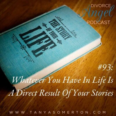 Whatever You Have In Life Is A Direct Result Of Your Stories