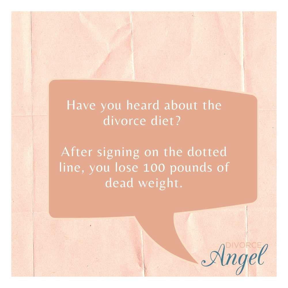 Have you heard about the divorce diet After signing on the dotted line, you lose 100 pounds of dead weight.