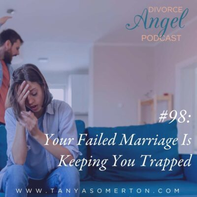 Your Failed Marriage Is Keeping You Trapped