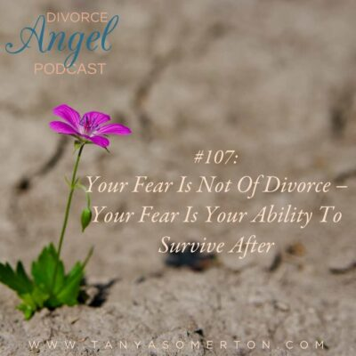Your Fear Is Not Of Divorce – Your Fear Is Your Ability To Survive After